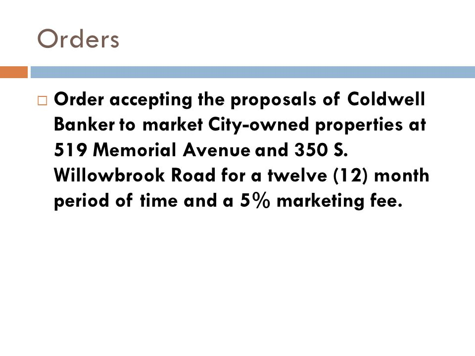 Orders Order accepting the proposals of Coldwell Banker to market City-owned properties at 519 Memorial Avenue and 350 S.