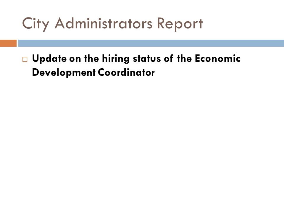 City Administrators Report Update on the hiring status of the Economic Development Coordinator