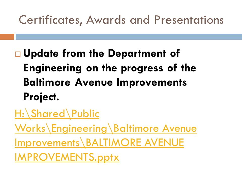 Certificates, Awards and Presentations Update from the Department of Engineering on the progress of the Baltimore Avenue Improvements Project.