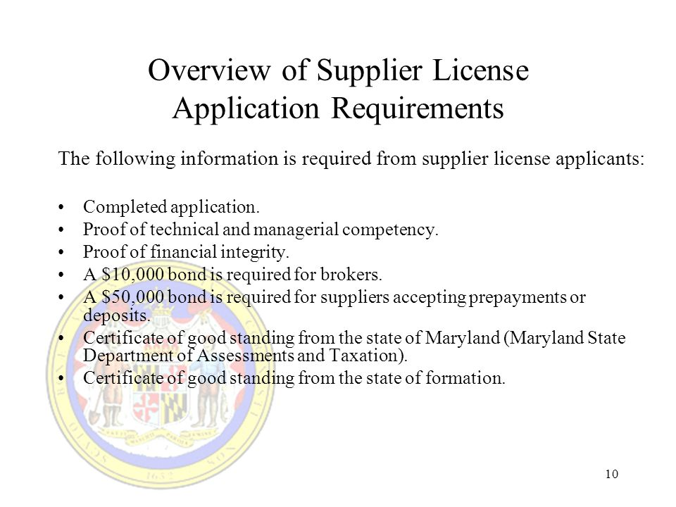 10 Overview of Supplier License Application Requirements The following information is required from supplier license applicants: Completed application.