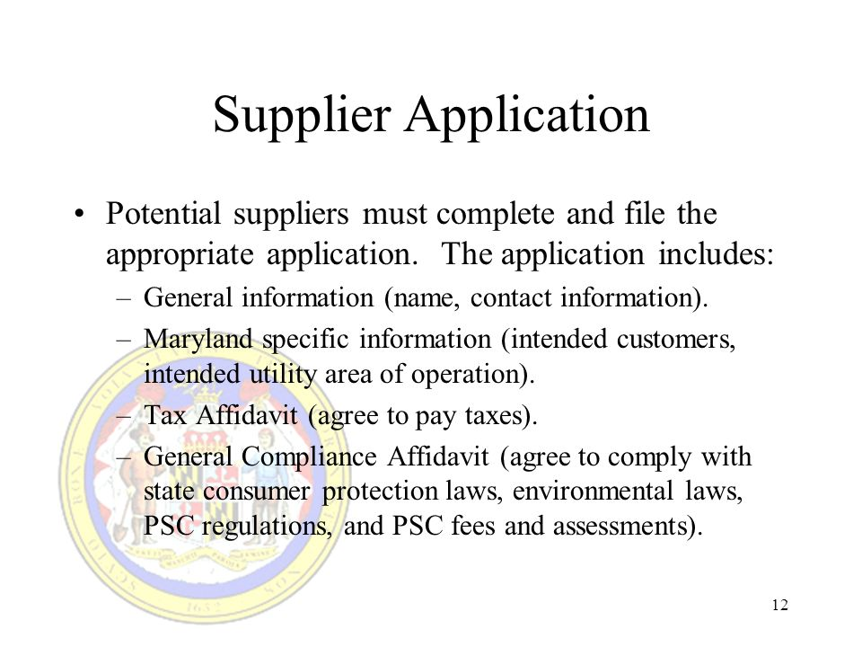 12 Supplier Application Potential suppliers must complete and file the appropriate application.