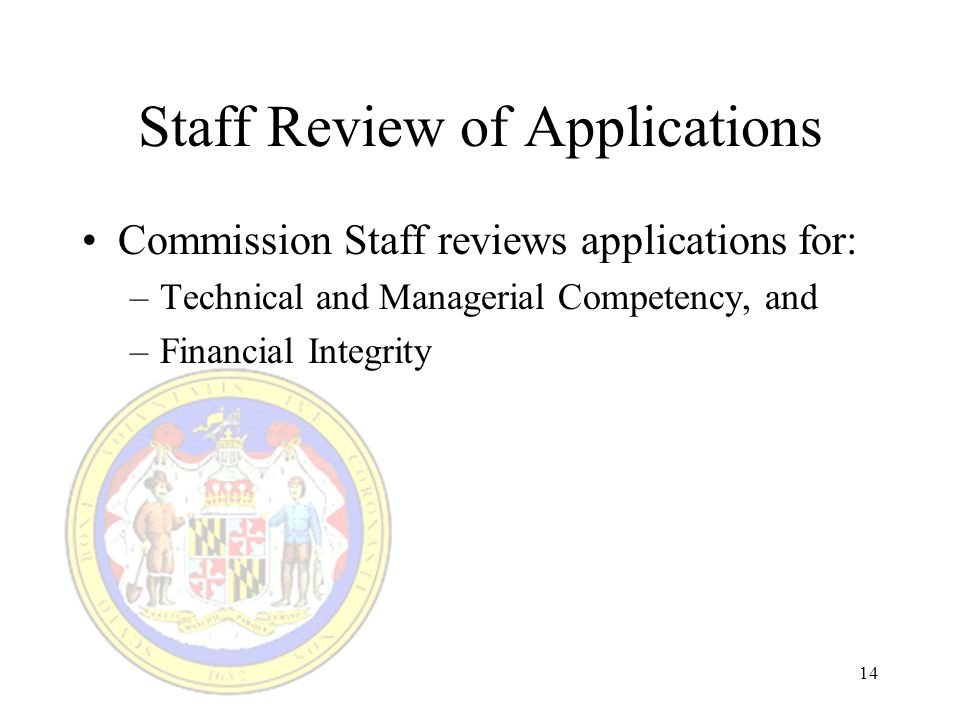 14 Staff Review of Applications Commission Staff reviews applications for: –Technical and Managerial Competency, and –Financial Integrity