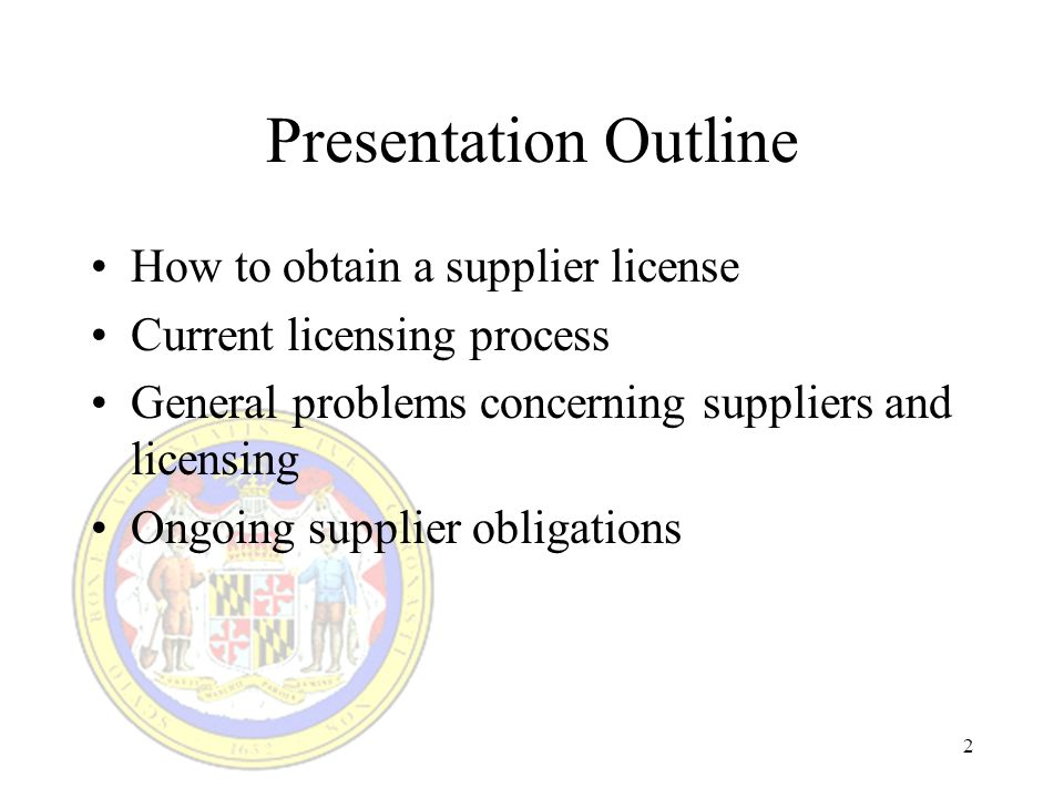 2 Presentation Outline How to obtain a supplier license Current licensing process General problems concerning suppliers and licensing Ongoing supplier obligations