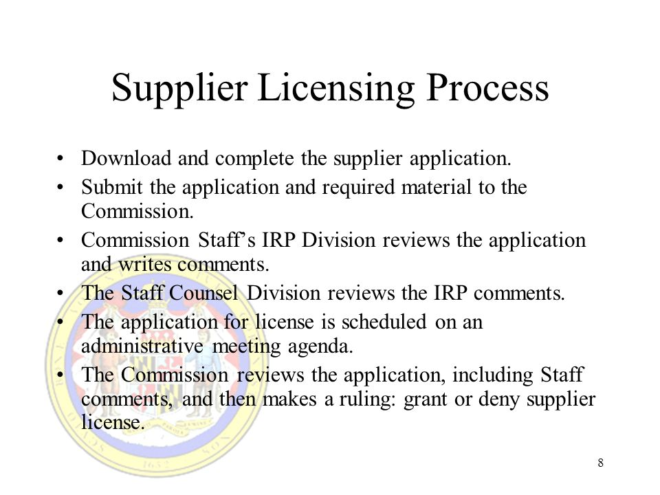 8 Supplier Licensing Process Download and complete the supplier application.
