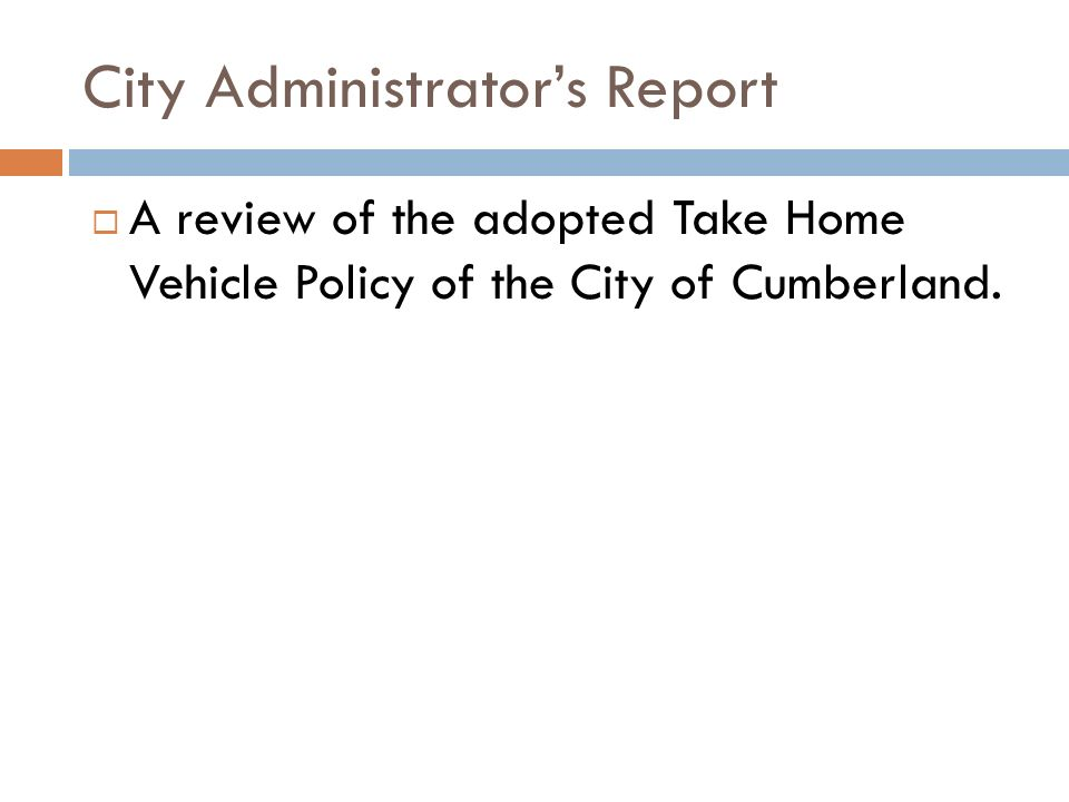 City Administrators Report A review of the adopted Take Home Vehicle Policy of the City of Cumberland.