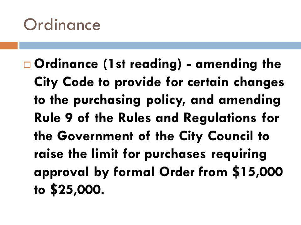 Ordinance Ordinance (1st reading) - amending the City Code to provide for certain changes to the purchasing policy, and amending Rule 9 of the Rules and Regulations for the Government of the City Council to raise the limit for purchases requiring approval by formal Order from $15,000 to $25,000.
