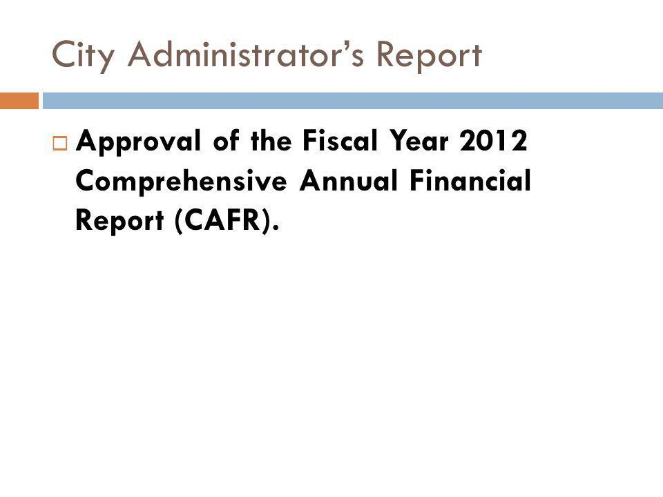 City Administrators Report Approval of the Fiscal Year 2012 Comprehensive Annual Financial Report (CAFR).