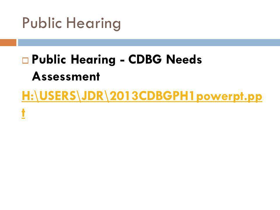 Public Hearing Public Hearing - CDBG Needs Assessment H:\USERS\JDR\2013CDBGPH1powerpt.pp t