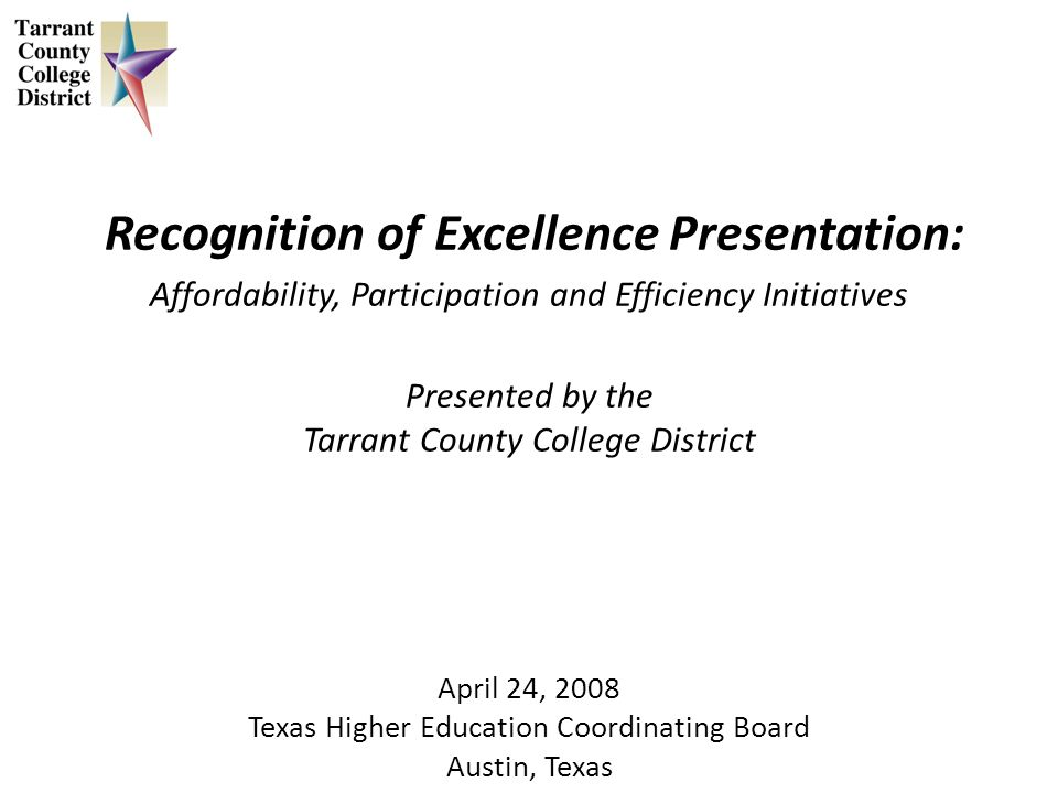 Recognition of Excellence Presentation: Affordability, Participation and Efficiency Initiatives Presented by the Tarrant County College District April