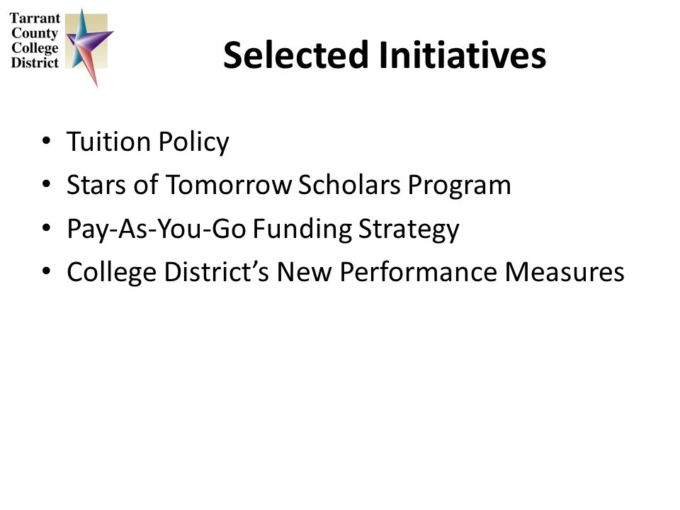 Selected Initiatives Tuition Policy Stars of Tomorrow Scholars Program Pay-As-You-Go Funding Strategy College Districts New Performance Measures