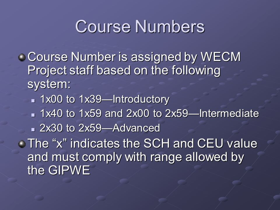 Course Numbers Course Number is assigned by WECM Project staff based on the following system: 1x00 to 1x39Introductory 1x00 to 1x39Introductory 1x40 t
