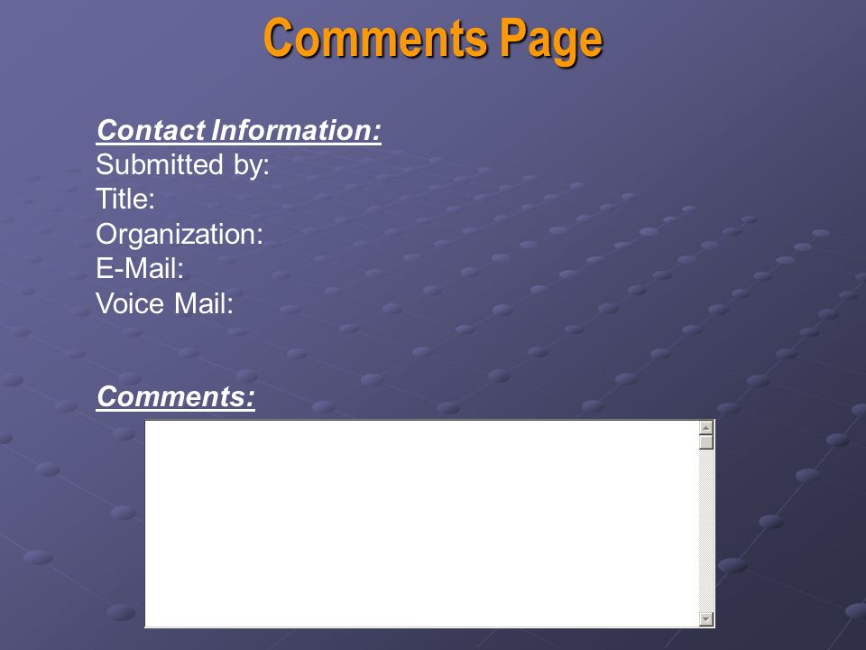 Comments Page Contact Information: Submitted by: Title: Organization: E-Mail: Voice Mail: Comments: