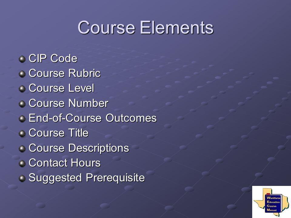 Course Elements CIP Code Course Rubric Course Level Course Number End-of-Course Outcomes Course Title Course Descriptions Contact Hours Suggested Prer
