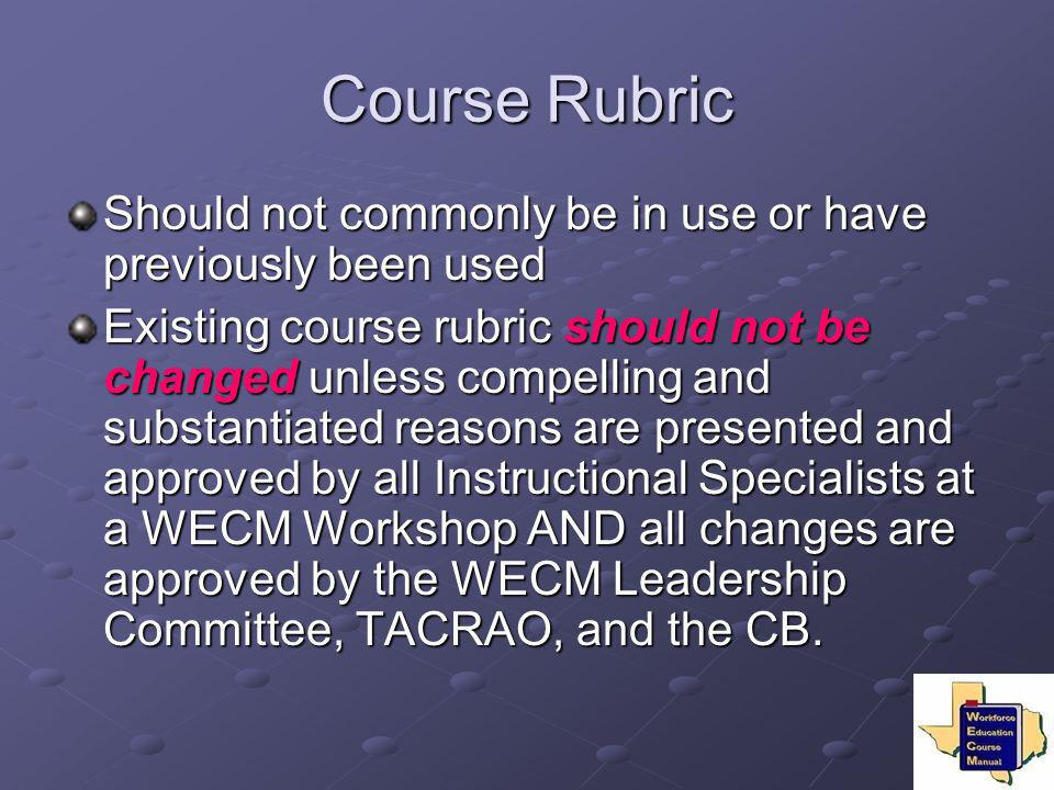 Course Rubric Should not commonly be in use or have previously been used Existing course rubric should not be changed unless compelling and substantia