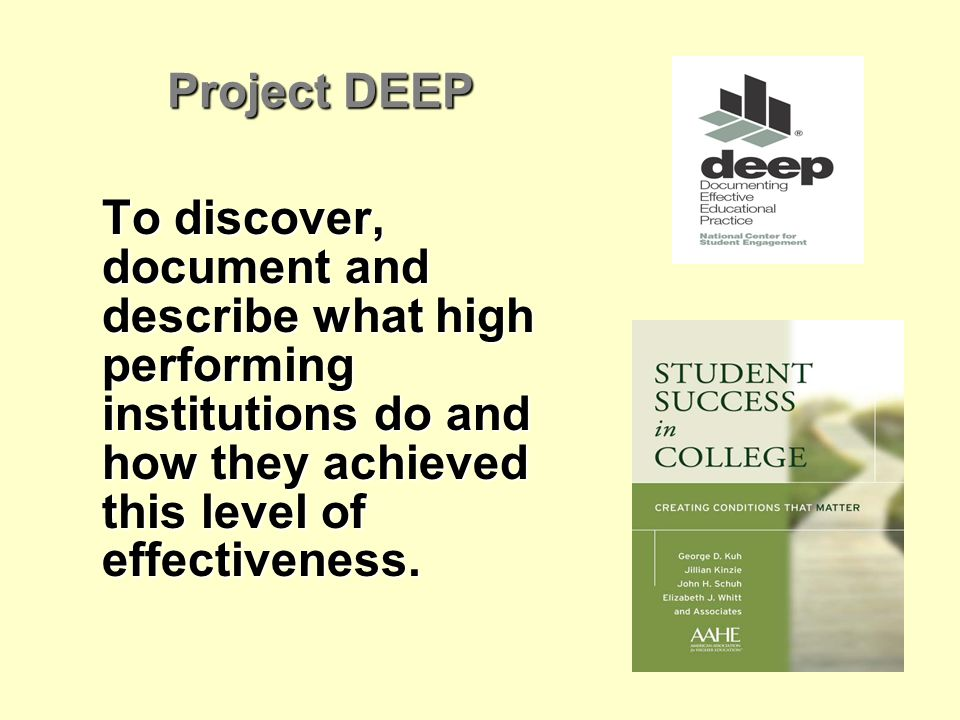 Project DEEP To discover, document and describe what high performing institutions do and how they achieved this level of effectiveness.