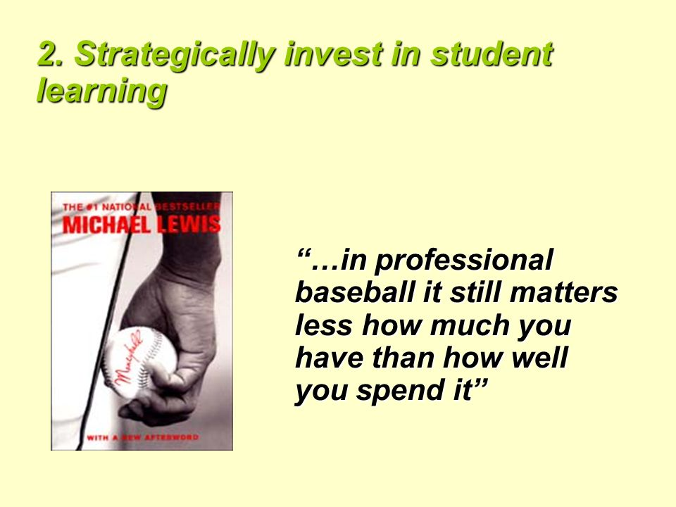 2. Strategically invest in student learning …in professional baseball it still matters less how much you have than how well you spend it