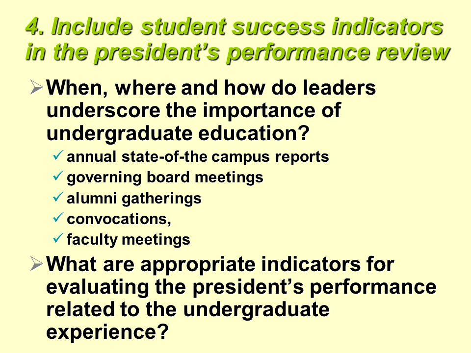 4. Include student success indicators in the presidents performance review When, where and how do leaders underscore the importance of undergraduate e