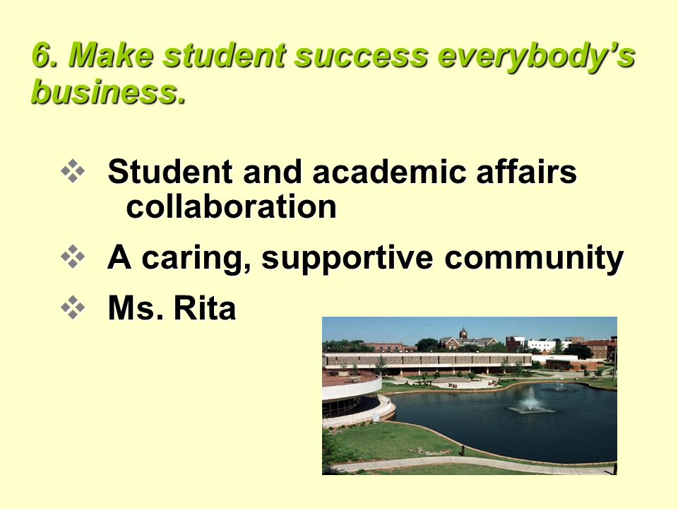 6. Make student success everybodys business.