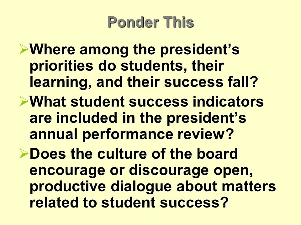 Ponder This Where among the presidents priorities do students, their learning, and their success fall.