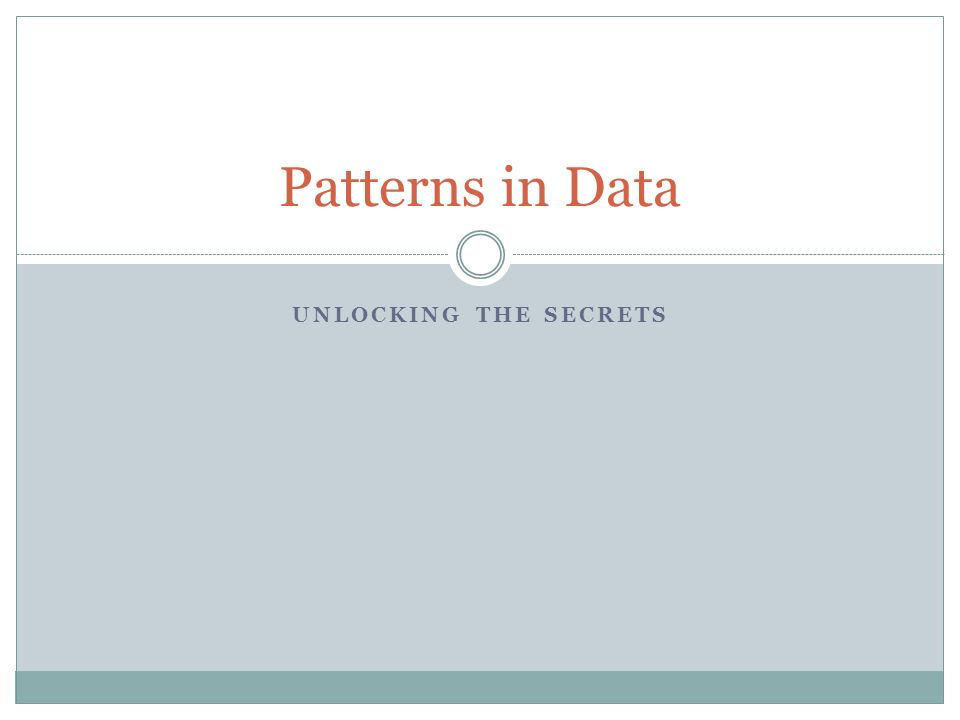 UNLOCKING THE SECRETS Patterns in Data