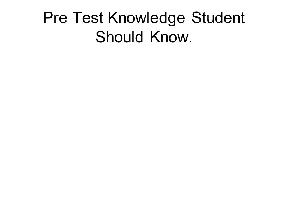 Pre Test Knowledge Student Should Know.