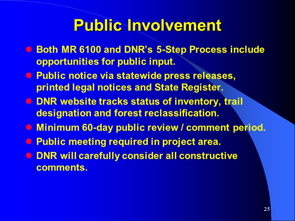 25 Public Involvement Both MR 6100 and DNRs 5-Step Process include opportunities for public input. Public notice via statewide press releases, printed