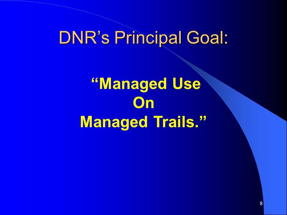 8 Managed Use On Managed Trails. DNRs Principal Goal: