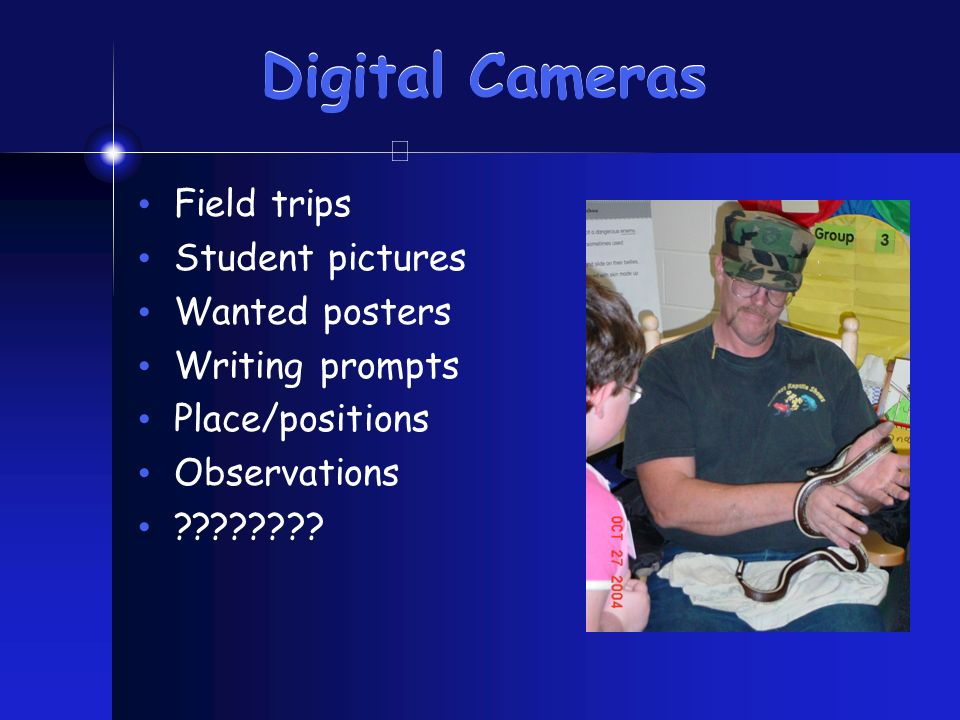 Digital Cameras Field trips Student pictures Wanted posters Writing prompts Place/positions Observations ????????