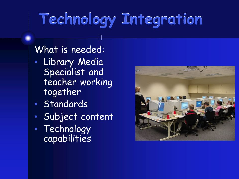 What you need Library media specialist Teachers Technology Supportive administrators Students Standards