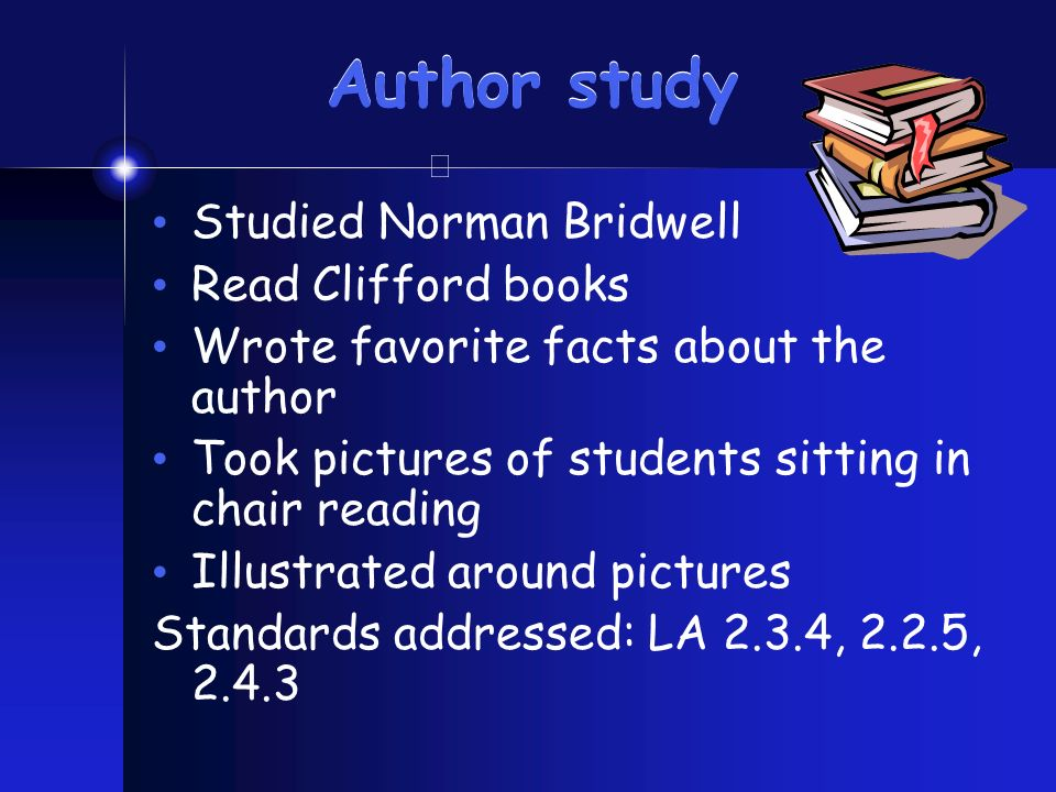 Author study Studied Norman Bridwell Read Clifford books Wrote favorite facts about the author Took pictures of students sitting in chair reading Illu