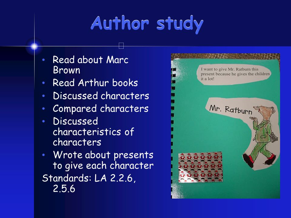 Author study Read about Marc Brown Read Arthur books Discussed characters Compared characters Discussed characteristics of characters Wrote about presents to give each character Standards: LA 2.2.6, 2.5.6