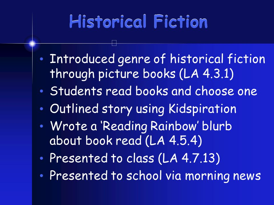 Historical Fiction Introduced genre of historical fiction through picture books (LA 4.3.1) Students read books and choose one Outlined story using Kid