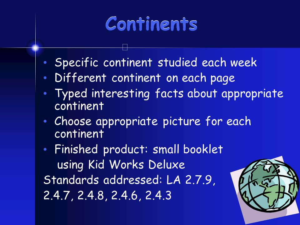 Continents Specific continent studied each week Different continent on each page Typed interesting facts about appropriate continent Choose appropriat