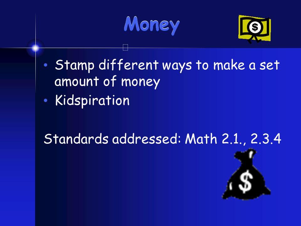 Money Stamp different ways to make a set amount of money Kidspiration Standards addressed: Math 2.1., 2.3.4