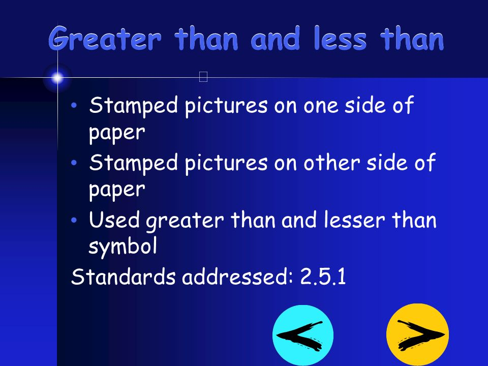 Greater than and less than Stamped pictures on one side of paper Stamped pictures on other side of paper Used greater than and lesser than symbol Stan