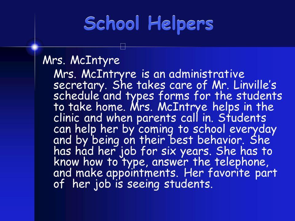 School Helpers Mrs. McIntyre Mrs. McIntryre is an administrative secretary.