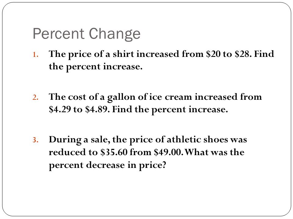 Percent Change 1.The price of a shirt increased from $20 to $28.