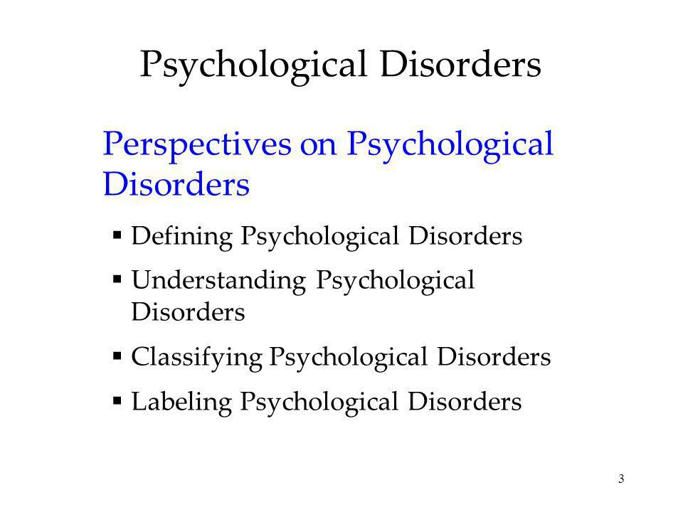 3 Psychological Disorders Perspectives on Psychological Disorders Defining Psychological Disorders Understanding Psychological Disorders Classifying P