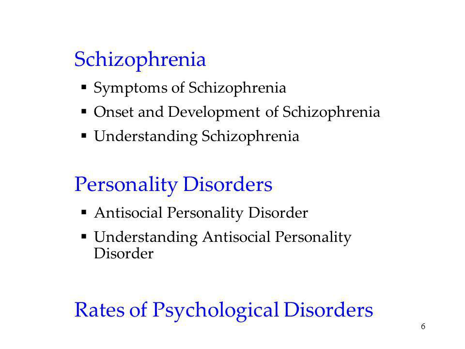6 Schizophrenia Symptoms of Schizophrenia Onset and Development of Schizophrenia Understanding Schizophrenia Personality Disorders Antisocial Personal