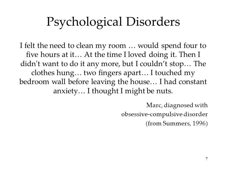7 Psychological Disorders I felt the need to clean my room … would spend four to five hours at it… At the time I loved doing it. Then I didn't want to