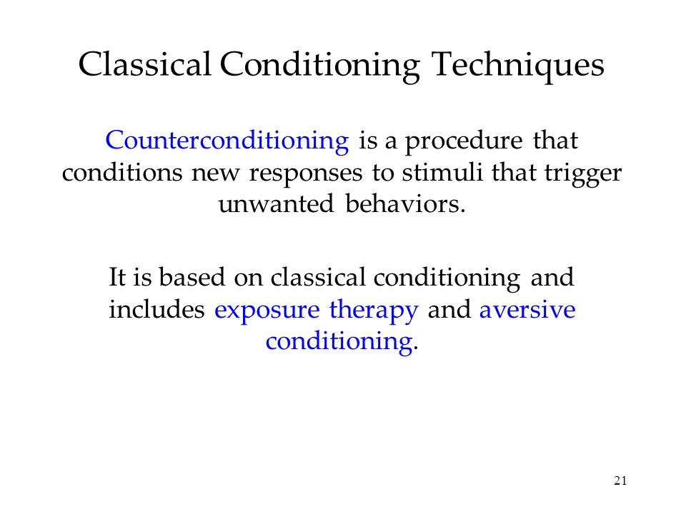 21 Classical Conditioning Techniques Counterconditioning is a procedure that conditions new responses to stimuli that trigger unwanted behaviors. It i