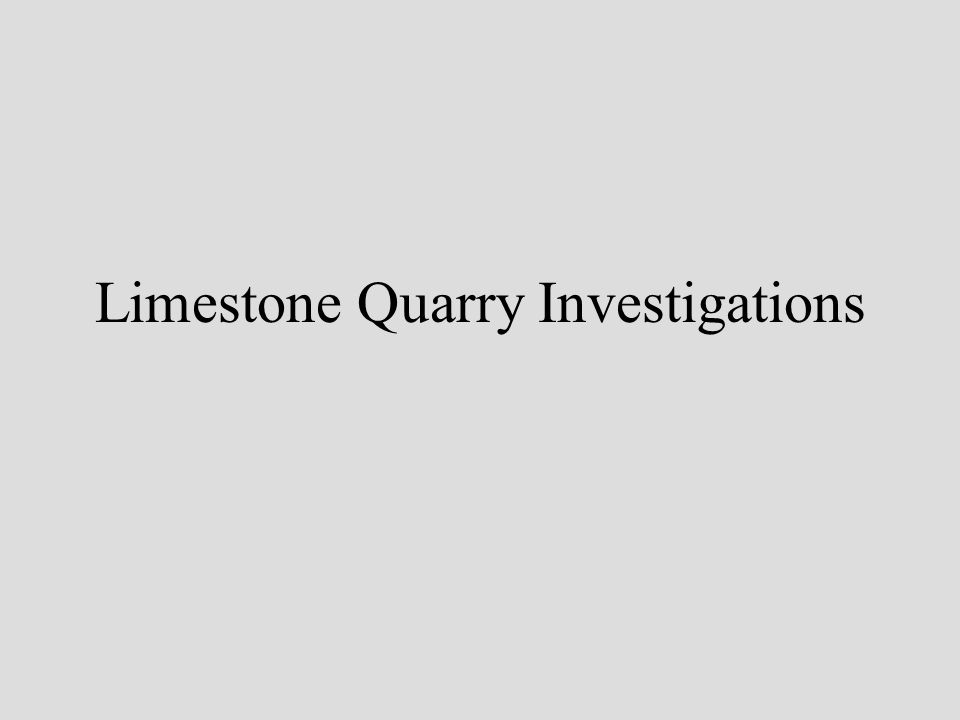 Limestone Quarry Investigations
