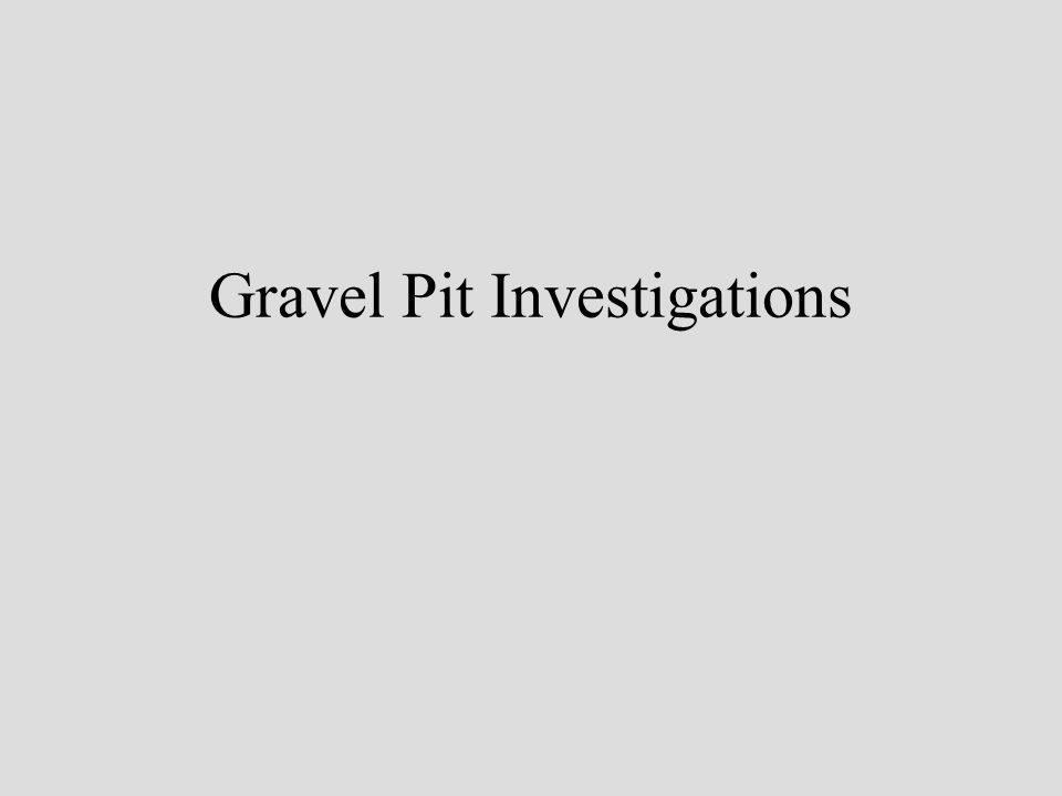 Gravel Pit Investigations