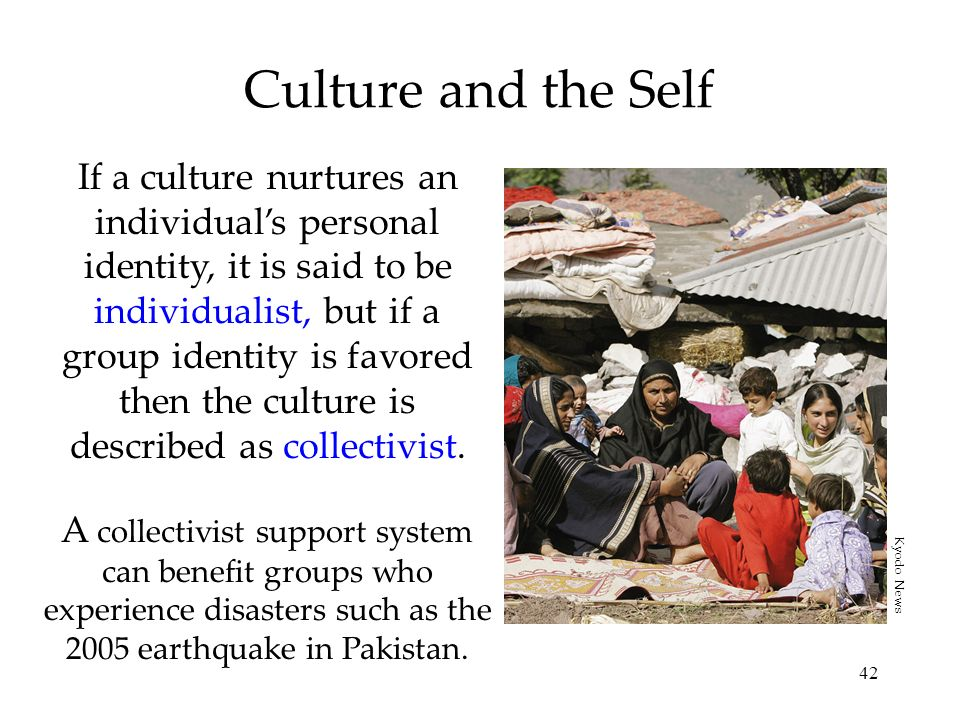 42 Culture and the Self If a culture nurtures an individuals personal identity, it is said to be individualist, but if a group identity is favored the