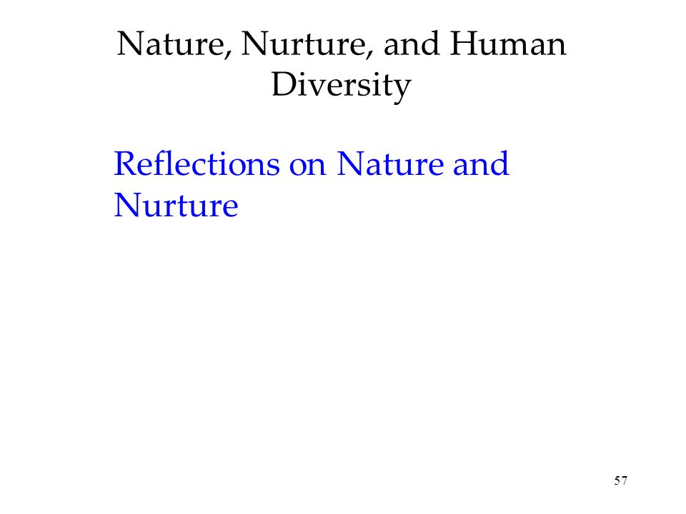57 Nature, Nurture, and Human Diversity Reflections on Nature and Nurture