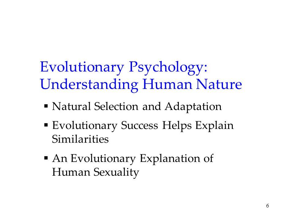 6 Evolutionary Psychology: Understanding Human Nature Natural Selection and Adaptation Evolutionary Success Helps Explain Similarities An Evolutionary