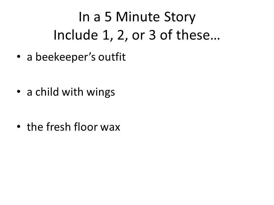 In a 5 Minute Story Include 1, 2, or 3 of these… a beekeepers outfit a child with wings the fresh floor wax