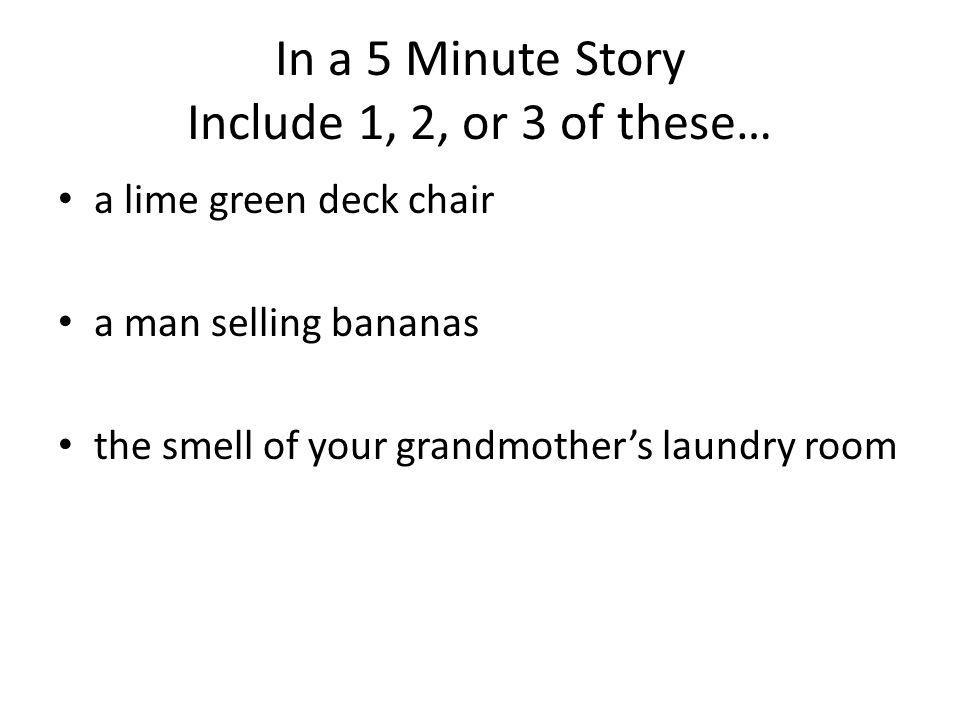 In a 5 Minute Story Include 1, 2, or 3 of these… a lime green deck chair a man selling bananas the smell of your grandmothers laundry room