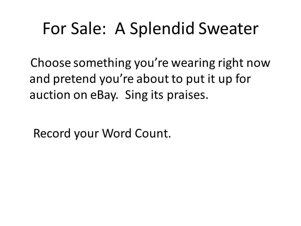 For Sale: A Splendid Sweater Choose something youre wearing right now and pretend youre about to put it up for auction on eBay. Sing its praises. Reco