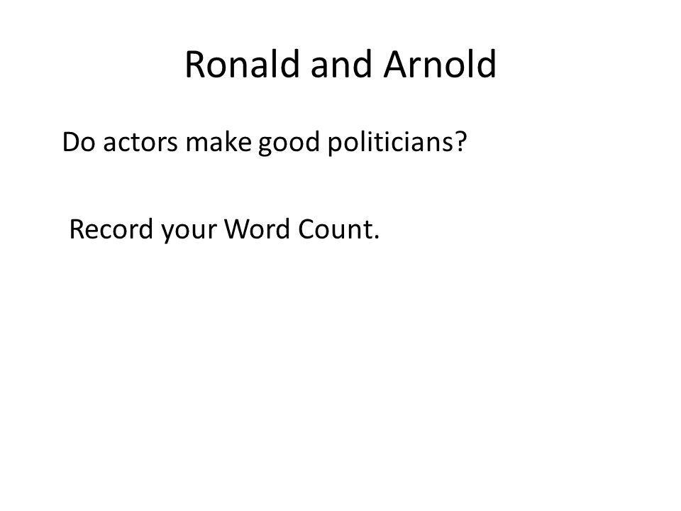 Ronald and Arnold Do actors make good politicians? Record your Word Count.